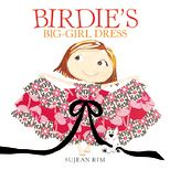 Birdie's Big-Girl Dress-   That night, Birdie dreamed of dresses-- fluttery floral sundresses... lovely lace sheaths... chic chiffon gowns...