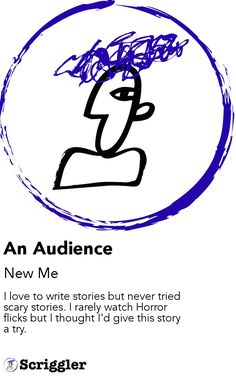 An Audience by New Me https://scriggler.com/detailPost/story/115468 I love to write stories but never tried scary stories. I rarely watch Horror flicks but I thought I'd give this story a try.