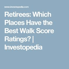 Retirees: Which Places Have the Best Walk Score Ratings? | Investopedia