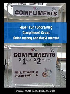 Super Fun Fundraising Compliment Event: Raise Money and Boost Morale. This event is a win-win for everyone: people send compliments to others, people receive praise, and your group makes money. The power of a compliment is heartwarming. This could be used in classrooms, colleges, dorms, clubs, children's groups, as well as in businesses. It was a tremendous success in my large organization!