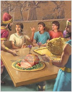 Daniel, Abednego, Shadrack and Meshach sit at King Nebuchadnezzar's table, refuse to eat the rich food or drink the wine