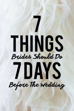 The week before the wedding can be hectic as you countdown the days to saying I Do. Here are seven things you want to make sure you don't forget to do before the big day.