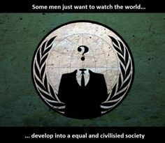 Some Men Just Want To Watch The World ~ Anonymous