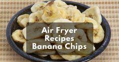 air fried banana chips!