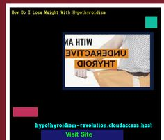 How Do I Lose Weight With Hypothyroidism 113036 - Hypothyroidism Revolution!