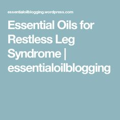 Do you suffer from Restless Leg Syndrome? Learn more here and try these 17 powerful essential oils for Restless Leg Syndrome Relief! My Essential Oils, Essential Oil Diffuser, Restless Leg Essential Oil, Restless Leg Remedies, Oils For Sleep, Restless Leg Syndrome, Doterra Oils, Medical Prescription, Home Remedies
