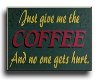 Just give me the coffee and no one gets hurt.