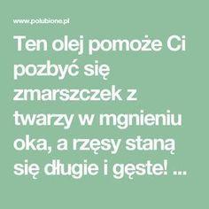 Ten olej pomoże Ci pozbyć się zmarszczek z twarzy w mgnieniu oka, a rzęsy staną się długie i gęste! – Polubione.pl