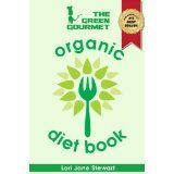 The Green Gourmet Organic Diet Book: Your Guide To Healthy, Natural Weight Loss (Kindle Edition)By Lori Jane Stewart