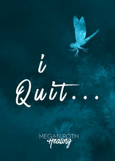 I'm going to tell youabout how I recently quit. I didn't turn in my notice at a job. I didn't walk out in a huff from a job. I quit working on Megan Roth Healing. I quit writing. I quit worki…