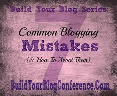 Build Your Blog Conference: Build Your Blog Series: 7 Common Blogging Mistakes