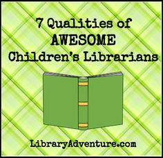 LibraryAdventure.com: 7 Qualities of Awesome Children's Librarians