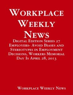 Employers- Avoid Biases and Stereotypes in Employment Decisions, Workers Memorial Day Is April 28, 2013 (Digital Edition) by Gloria Towolawi, http://www.amazon.com/dp/B00CIXCKZU/ref=cm_sw_r_pi_dp_ZMSFrb1A9FQ8F