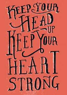 keep your head up, keep your heart strong #quotes #lyrics #inspiration