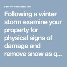 Following a winter storm examine your property for physical signs of damage and remove snow as quickly as possible. Share this tip list with your family and friends to help them prepare for the next winter storm! http://adjustersinternational.com/surviving-a-winter-storm/