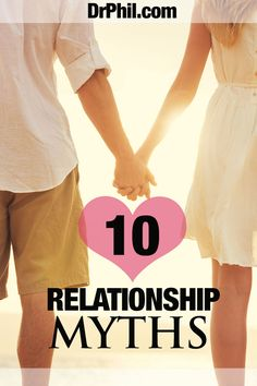 10 myths about relationships you probably believe ... but SHOULDN'T!