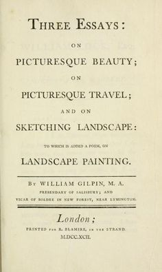 Three essays : on picturesque beauty, on picturesque travel and on sketching landscape : to which is added a poem, on landscape painting  by Gilpin, William, 1724-1804; Blamire, Richmond    Publication date 1792