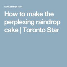 How to make the perplexing raindrop cake   Toronto Star
