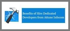 Benefits of Hire Dedicated Developers from Attune Infocom