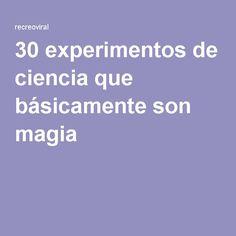 30 experimentos de ciencia que básicamente son magia Blog, Educational Software, Science Experiments, Magick, Funny Science, Create, Blogging