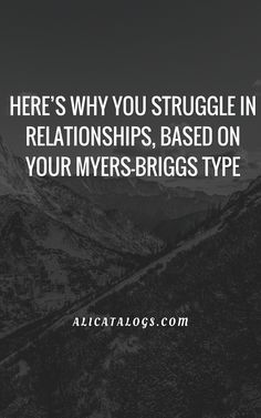 HERE'S WHY YOU STRUGGLE IN RELATIONSHIPS, BASED ON YOUR MYERS-BRIGGS TYPE – Ali Catalogs #MBTI #Personality #personalitytype #myersbriggs #16personalities #INFJ #INFP #INTJ #INTP #ISFJ #ISFJ# ISFJ #ISFP #ISTJ #ISTP #ENFJ #ENFP #ENTJ #ENTP #ESFJ #ESFP #ESTJ #ESTP