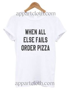 When all else fails order pizza Funny Shirts //Price: $12.00 //     #cheapFunnyAmericaShirts
