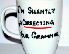 I'm Silently Correcting Your Grammar - Funny Coffee Mug 10 oz