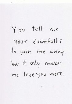 you tell me your downfalls to push me away but it only makes me #love you more
