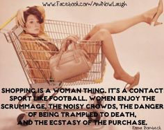 Shopping for woman quote via www.Facebook.com/AndNowLaugh