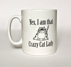 Mug  Yes I am That Crazy Cat Lady by ItsAlicesImagination on Etsy