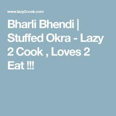 Bharli Bhendi | Stuffed Okra - Lazy 2 Cook , Loves 2 Eat !!!
