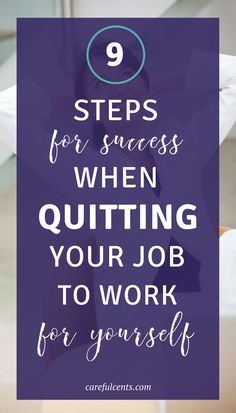 Ready to be your own boss? Take these 9 steps for success and you'll be well on your way to quitting your job so you can work for yourself and be your own boss.