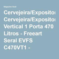 Cervejeira/Expositor Vertical 1 Porta 470 Litros - Freeart Seral EVFS C470VT1 - Magazine Gatapreta