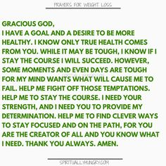 Prayer for weight loss is an essential tool. Turning to God in prayer equips us and sustains us through His power and love. We created 21 unique prayers for you to say right now, to seek God's guidance, power and most importantly love for you. Equip your weight loss journey with these easily accessible prayers!