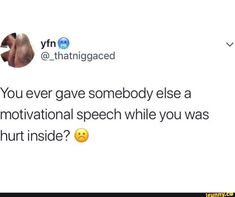 You ever gave somebody else a motivational speech while you was hurt inside? Feeling Broken Quotes, Deep Thought Quotes, Quotes Deep Feelings, Hurt Quotes, Mood Quotes, Sad Girl Quotes, Real Life Quotes, Twitter Quotes, Tweet Quotes