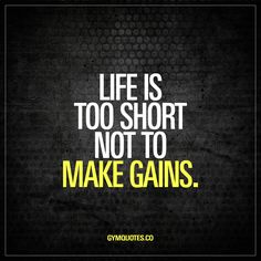 Life is too short not to make gains. Yup. We said it. Life is way too short not to train hard and make a lot of gains #gains4life