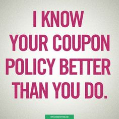 I know your coupon policy better than you do.