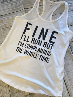 FINE I'll Run Tank Top Funny Workout Shirts, Gym Shirts, Funny Shirts, Vinyl Shirts, Workout Tanks, Sports Shirts, Workout Wear, Funny Tank Tops, Top Funny