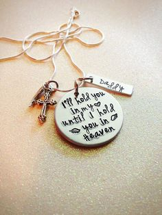 Hand Stamped Custom Memory Necklace, I'll hold you in my heart until I hold you in Heaven *mom * sister Miss You Dad, The Bling Ring, Stamped Jewelry, Jewelry Stamping, First Love, My Love, In Loving Memory, My Daddy, Metal Stamping