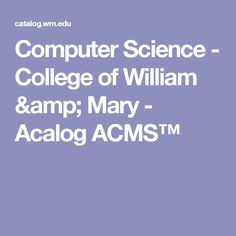 Computer Science - College of William & Mary - Acalog ACMS™