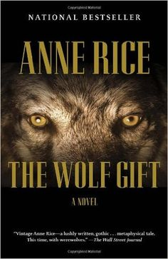 Amazon.com: The Wolf Gift: The Wolf Gift Chronicles (1) (9780307742100): Anne Rice: Books------read