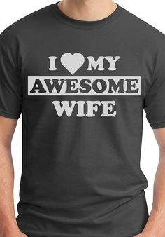 I Love My Awesome Wife. Funny Men's T Shirt. Funny First Anniversary Gift For Him. Honeymoon Gift. Wedding Gift. on Etsy, $14.95