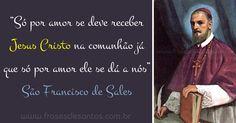 """""""Só por amor se deve receber Jesus Cristo na comunhão já que só por amor ele se dá a nós."""" São Francisco de Sales #JesusCristo #Eucaristia #SãoFranciscodeSales"""