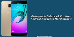 Now you can easily Downgrade Galaxy A9 Pro from Android Nougat to Marshmallow. Recently Nougat 7.0 update for Galaxy A9 Pro was rolled out, and the update is quite stable, but If you update your phone but don't like the update for any reason, then you can easily revert to a lower version...