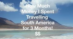 How Much Money I Spent Travelling South America for 3 Months!