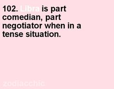 #102. Libra is part comedian, part negotiator in a tense situation.