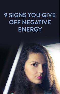 9 Signs You Give Off Negative Energy