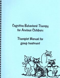 Cognitive-Behavioral Therapy for Anxious Children: Therapist Manual for Group Treatment:Amazon:Books