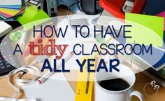 how to have a tidy classroom all year! Yes please! Such simple tips in this post!