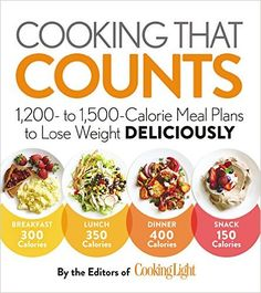 Cooking that Counts: 1, 200 to 1, 500-Calorie Meal Plans to Lose Weight Deliciously: Editors of Cooking Light: 9780848749507: Amazon.com: Books